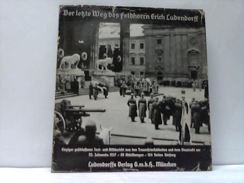 Der letzte Weg des Feldherrn Erich Ludendorff Einziger geschlossener Text-Bildbericht von den Trauerfeierlichkeiten und dem Staatsbegräbnis am 22. Julmonds 1937