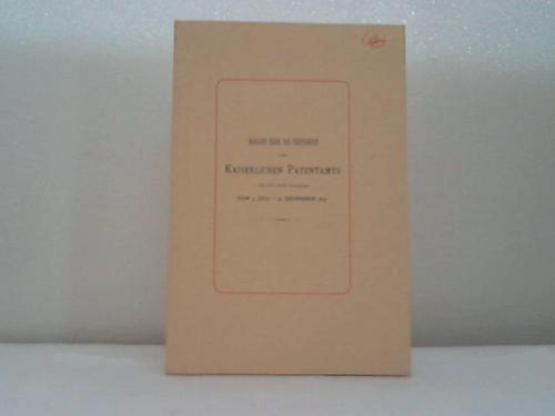 Bericht über die Thätigkeit des Kaiserlichen Patentamts für das erste Halbjahr vom 1. Juli bis 31. December 1877