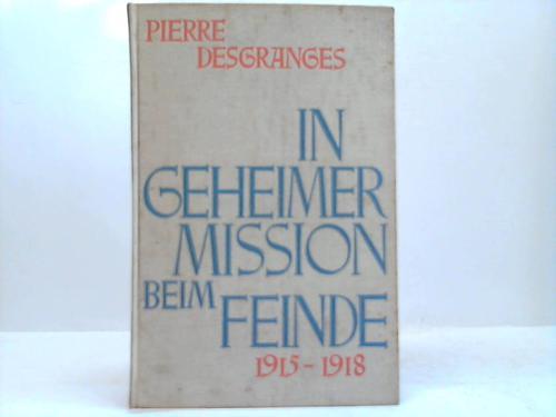 Desgranges, Pierre In geheimer Mission beim Feinde 1915-1918