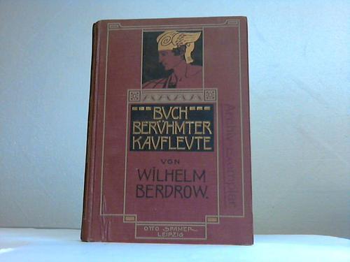 Buch Berühmter Kaufleute. Männer von Tatkraft und Unternehmungsgeist in ihrem Lebensgange geschildert