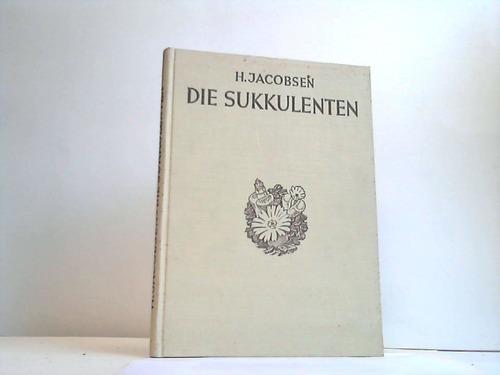 Die Sukkulenten. Beschreibung, Kultur und Verwendung der sukkulenten Gewächse mit Ausnahme der Kakteen