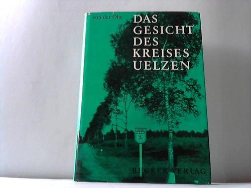 Uelzen - Ohe, Hans von der Das Gesicht des Kreises Uelzen. Eine Heimatkunde