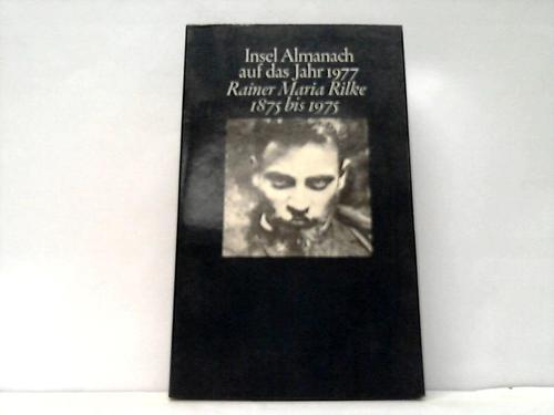 Insel Almanach auf das Jahr 1977 Rainer Maria Rilke 1875 bis 1975. Eine Dokumentation Rilke, Rainer Maria