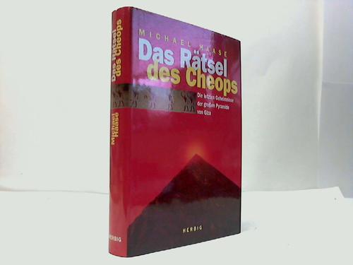 Das Rätsel des Cheops. Die letzten Geheimnisse der großen Pyramide von Giza