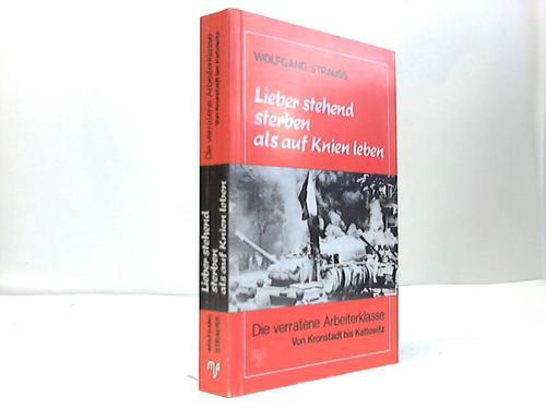 Strauss, Wolfgang Lieber stehend sterben als auf Knien leben. Die verratene Arbeiterklasse