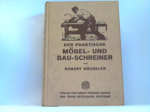 Der praktische Möbel- und Bau-Schreiner. Handbuch für die gesamte Praxis der Schreinerei