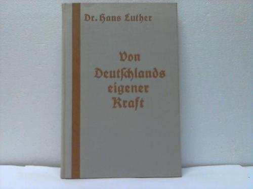Von Deutschlands eigener Kraft. Versuch einer gemeinverständlichen Darstellung unserer Lage in der Weltwirtschaft