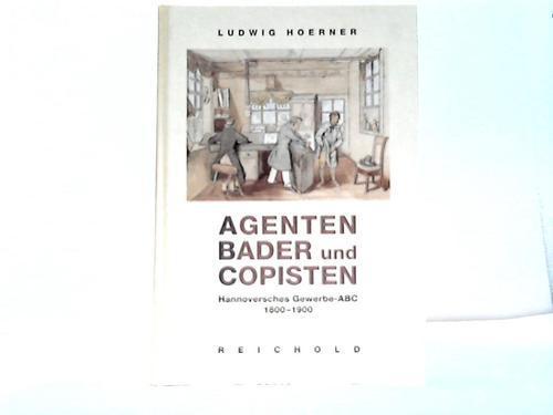 Agenten Bader und Copisten. Hannoversches Gewerbe-ABC 1800-1900