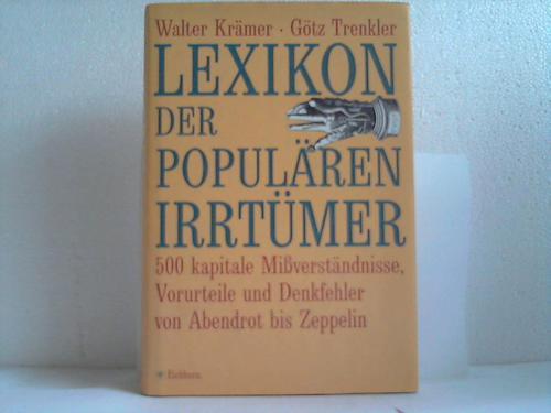 Lexikon der populären Irrtümer. 500 kapitale Mißverständnisse, Vorurteile und Denkfehler von Abendrot bis Zeppelin