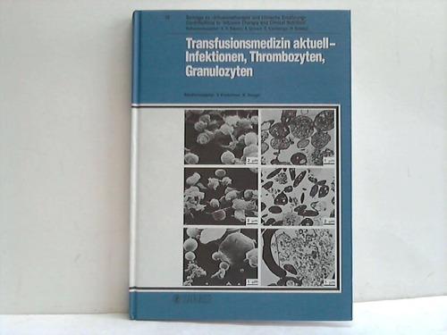 Transfusionsmedizin aktuell - Infektionen, Thrombozyten, Granulozyten. Symposium der Deutschen Gesellschaft für Bluttransfusion und Immunhämatologie e.V., Marburg (BRD), 26. - 28. September 1985