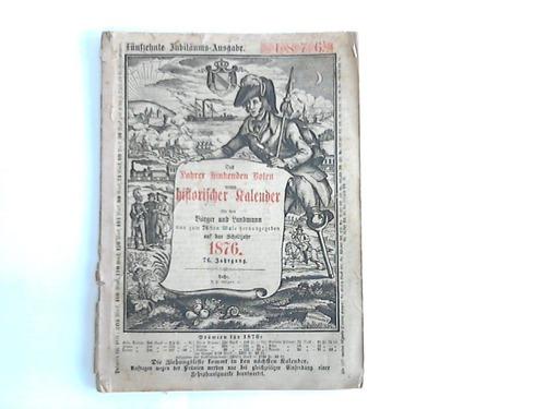 Des Lahrer hinkenden Boten neuer historischer Kalender für den Bürger und Landmann nun mit 76sten Male herausgegeben auf das Schaltjahr 1876. 76. Jahrgang