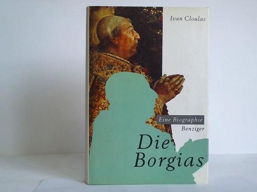 Die Borgias. Biographie einer Familiendynastie