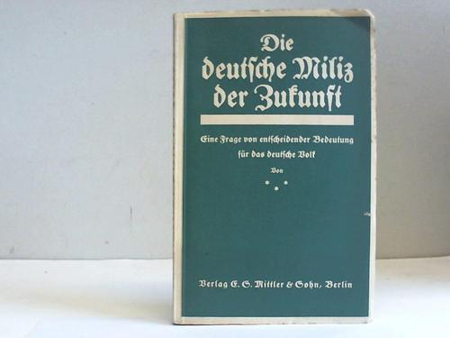 Die deutsche Miliz der Zukunft. Eine Frage von entscheidender Bedeutung für das deutsche Volk