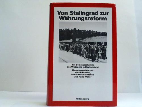 Von Stalingrad zur Währungsreform. Zur Sozialgeschichte des Umbruchs in Deutschland