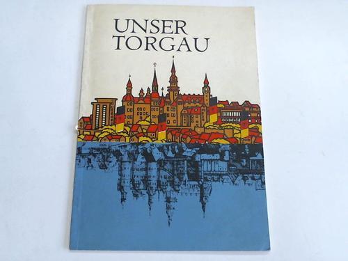 Unser Torgau. Jung und schön duch den Sozialismus