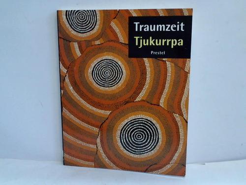 Traumzeit. Tjukurrpa. Kunst der Aborigines der Western Desert