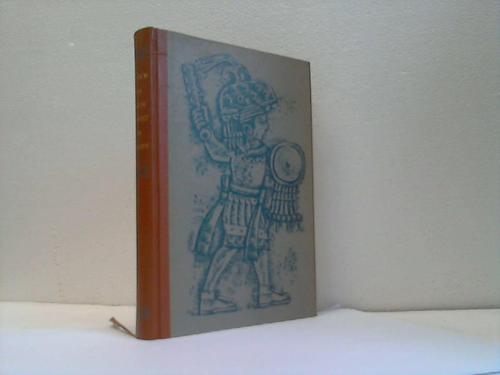Die Welt der Azteken. Götterwelt, Staatswesen, Architektur, Kunst und Brauchtum der alten Kulturvölker Mexikos