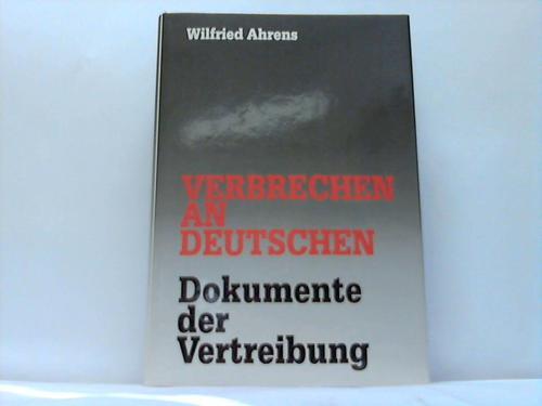 Verbrechen an Deutschen. Dokumente der Vertreibung