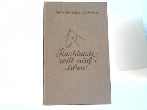 Rauhbautz will auch leben! Ein fröhliches Buch von Pferden und Menschen
