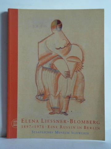 Elena Liessner-Blomberg 1897 - 1978. eine Russin in Berlin. Zeichnungen, Collagen, Applikationen - Berswordt-Wallrabe, Kornelia (Hrsg.)
