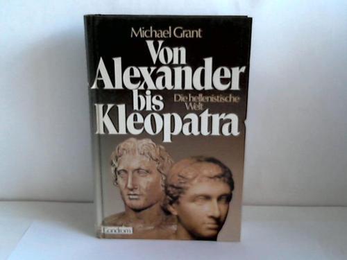 Von Alexander bis Kleopatra. Die hellenistische Welt