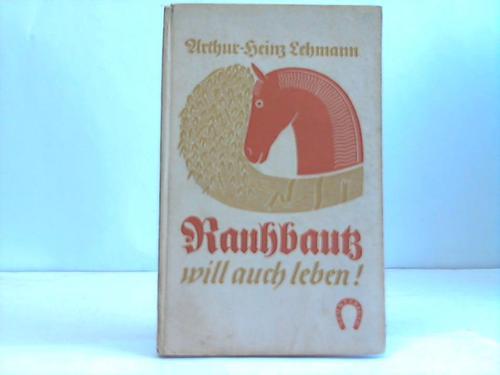 Rauhbautz will auch leben ! Ein fröhliches Buch von Pferden und Menschen