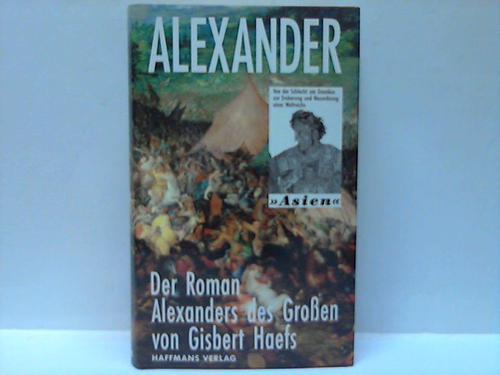 """Alexander. Der Roman der Eroberung eines Weltreichs """"""""Asien"""
