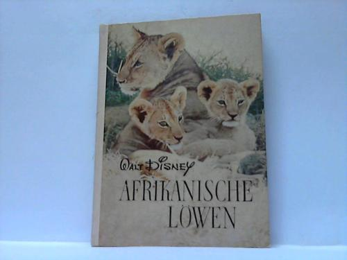 Afrikanische Löwen. Entdeckungsreisen im Reiche der Natur. Nach dem Film beschrieben von James Algar