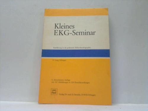 Kleines EKG-Seminar. Einführung in die praktische Elektrokardiographie