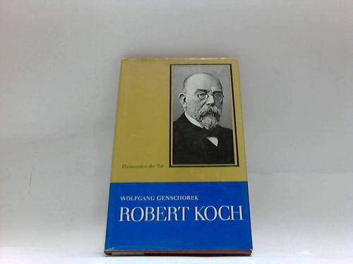 Robert Koch. Selbstloser Kampf gegen Seuchen und Infektionskrankheiten