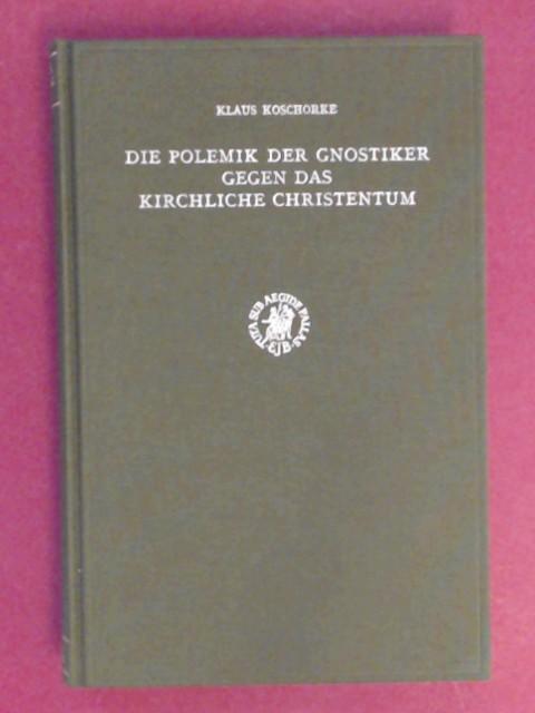 Die Polemik der Gnostiker gegen das kirchliche Christentum. Unter besonderer Berücksichtigung der Nag-Hammadi-Traktate