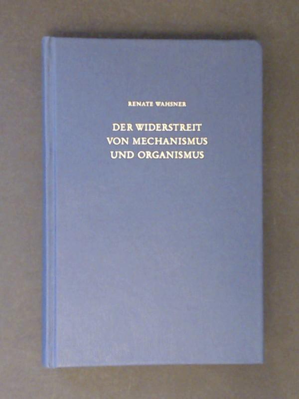 Der Widerstreit von Mechanismus und Organismus : Kant und Hegel im Widerstreit um das neuzeitliche Denkprinzip und den Status der Naturwissenschaft. Band 23 aus der Reihe