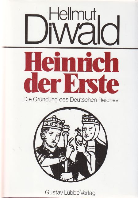 Heinrich der Erste. Die Gründung des Deutschen Reiches.