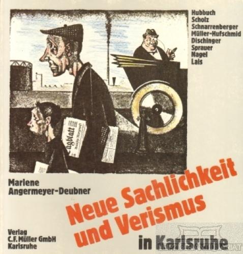 Neue Sachlichkeit und Verismus in Karlsruhe 1920 - 1933. - Angermeyer-Deubner, Marlene.