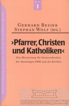 """""""Pfarrer, Christen und Katholiken"""". Das Ministerium für Staatssicherheit der ehemaligen DDR und die Kirchen."""