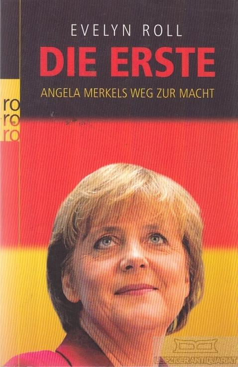 Die Erste Angela Merkels Weg zur Macht - Roll, Evelyn