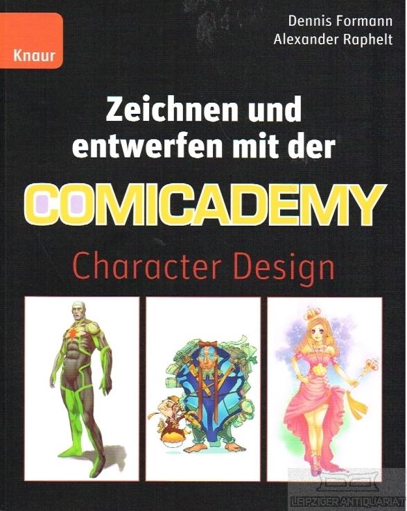 Zeichnen und entwerfen mit der Comicademy. Character Design. - Dennis Formann, Alexander Raphelt.