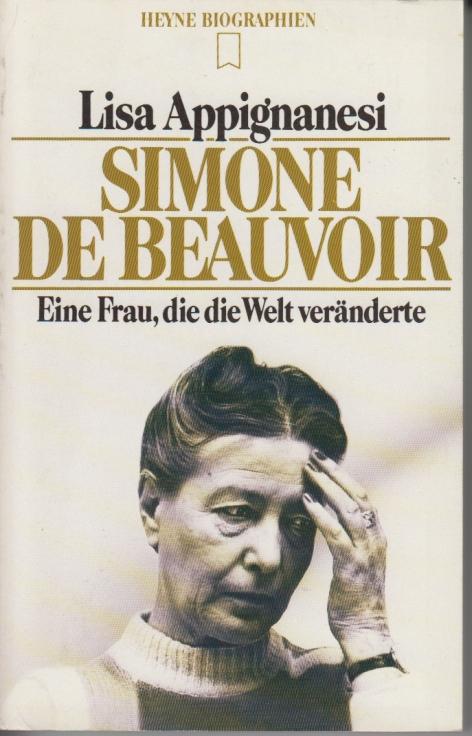Simone de Beauvoir Eine Frau, die die Welt veränderte - Appignanesi, Lisa