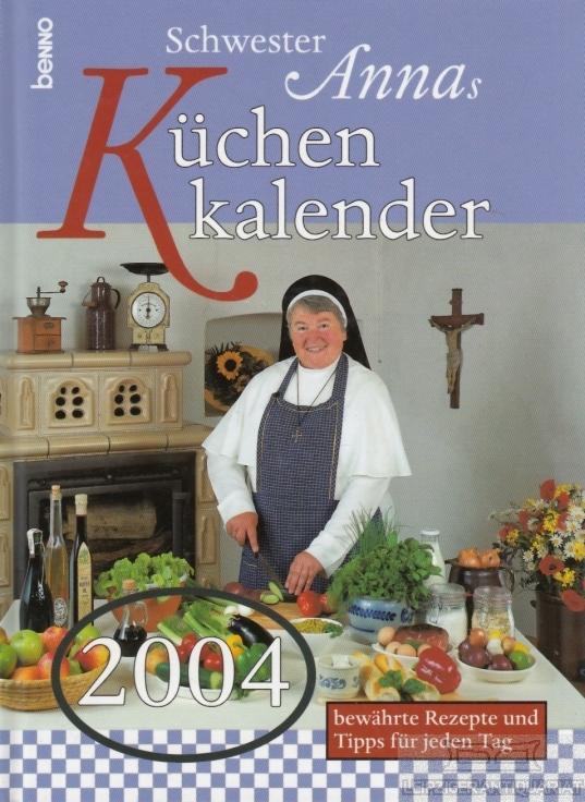 Schwester Annas Küchenkalender 2004. Bewährte Rezepte und Tipps für jeden Tag. - Schwester Anna.