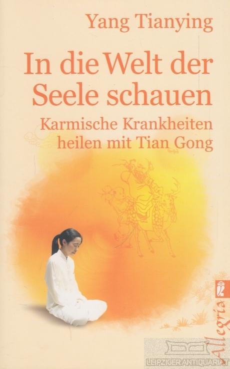In die Welt der Seele schauen. Karmische Krankheiten heilen mit Tian Gong. - Yang, Tianying.