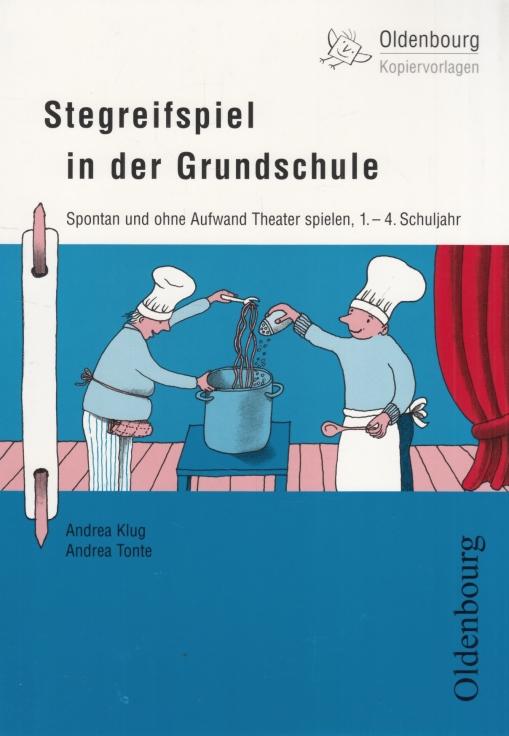 Stegreifspiel in der Grundschule Spontan und ohne Aufwand Theater spielen, 1.-4. Schuljahr - Klug, Andrea / Tonte, Andrea