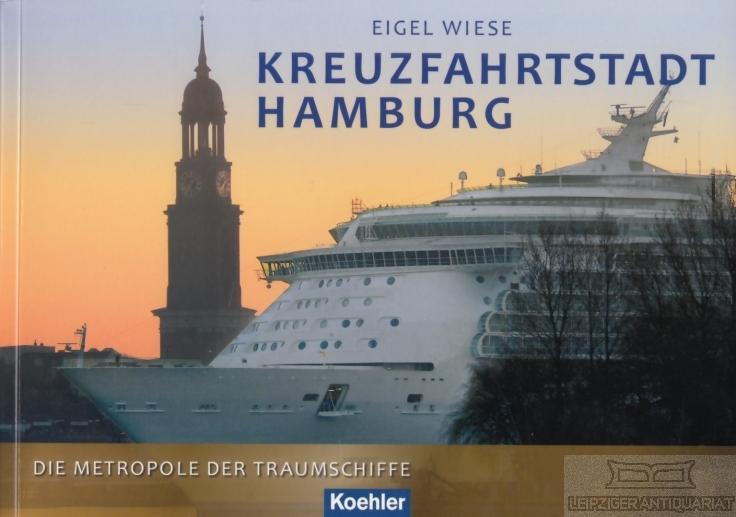 Kreuzfarhtstadt Hamburg. Die Metropole der Traumschiffe. - Wiese, Eigel.