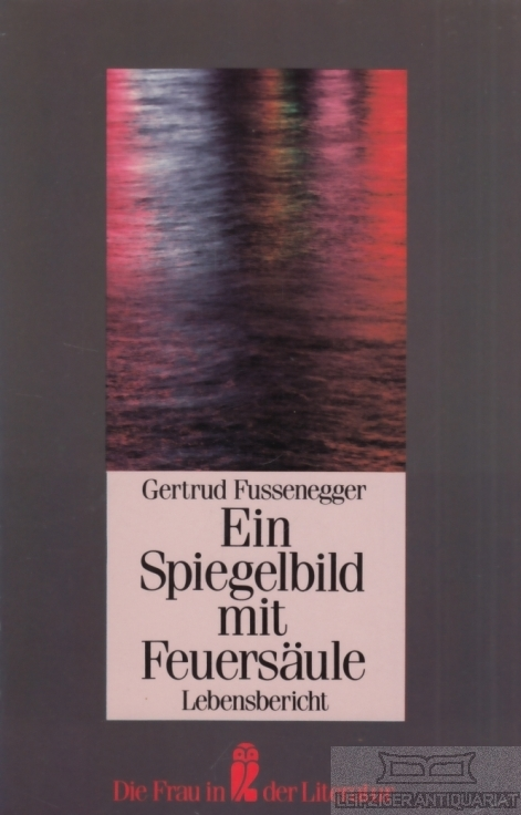 Ein Spiegelbild mit Feuersäule. Lebensbericht. - Fussenegger, Gertrud.