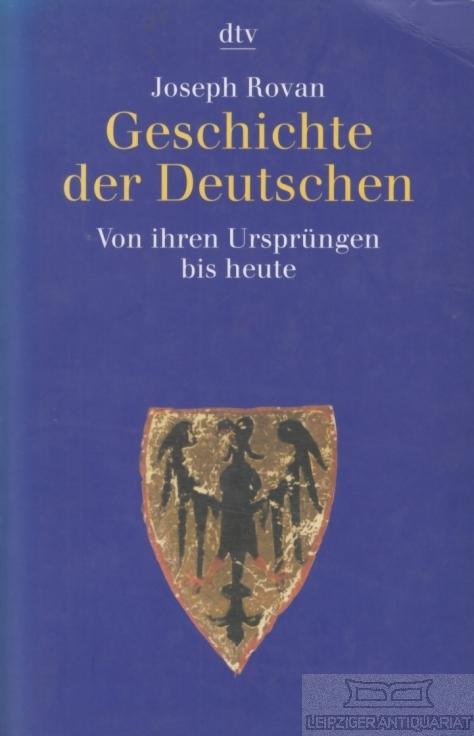Geschichte der Deutschen. Von ihren Ursprüngen bis heute. - Rovan, Joseph.