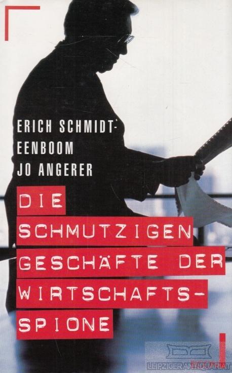 Die schmutzigen Geschäfte der Wirtschaftsspione. - Schmidt-Eeboom, Erich / Angerer, Jo.