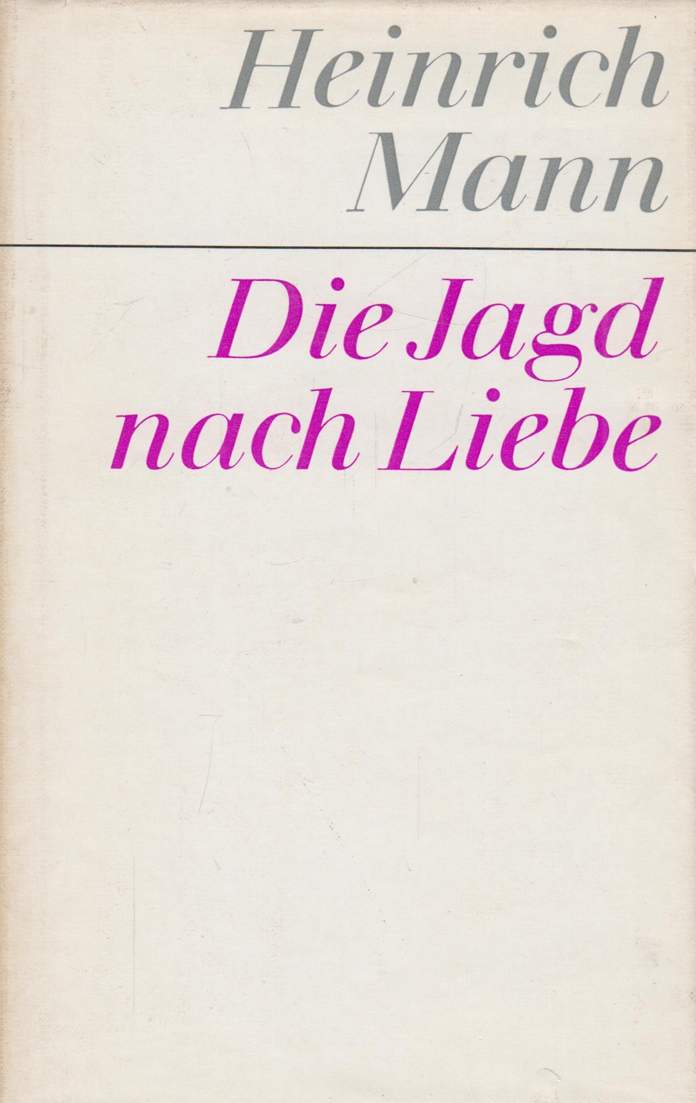 Die Jagd nach Liebe. Roman. Heinrich Mann. Gesammelte Werke, Bd.3, Herauusgegeben von der Akademie der Künste d.DDR, Redaktion: Sigrid Anger. - Mann, Heinrich.