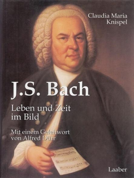 Johann Sebastian Bach. Leben und Zeit im Bild. Mit einem Geleitwort von Alfred Dürr. - Knispel, Claudia Maria