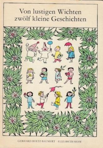 Von lustigen Wichten zwölf kleine Geschichten. Verse von Gerhard Holtz-Baumert. 1. Auflage dieser Ausgabe. - Holtz-Baumert, Gerhard