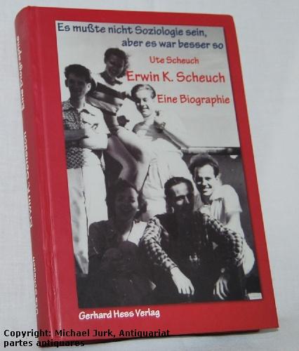 Erwin K. Scheuch - Eine Biographie. Band I: Es mußte nicht Soziologie sein, aber es war besser so. Mit einem Nachwort von Peter Atteslander. - Scheuch, Ute