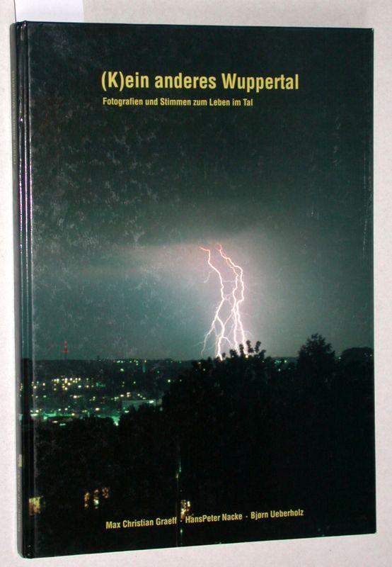 (K) ein anderes Wuppertal. Fotografien und Stimmen zum Leben im Tal. - Nacke, Hans Peter; Graeff, Max Christian (Hrsg.)